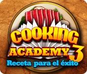 Cooking Academy 3: Receta para el éxito