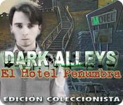 Dark Alleys: El Hotel Penumbra Edición Coleccionista