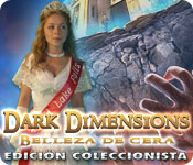 Dark Dimensions: Belleza de Cera Edición Coleccionista