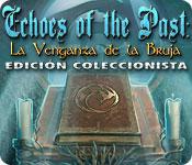 Echoes of the Past: La Venganza de la Bruja Edición Coleccionista