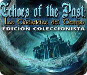 Echoes of the Past: Las Ciudadelas del Tiempo Edición Coleccionista