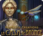 Fantastic Creations: La Casa de Bronce