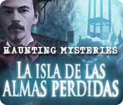 Haunting Mysteries: La Isla de Las Almas Perdidas