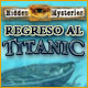 Hidden Mysteries®: Regreso al Titanic