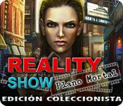 Reality Show: Plano Mortal Edición Coleccionista