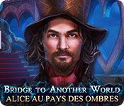 Bridge to Another World: Alice au Pays des Ombres – Solution