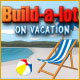 Build-a-lot: On Vacation