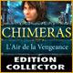Chimeras: L'Air de la Vengeance Edition Collector