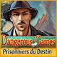 Dangerous Games: Prisonniers du Destin