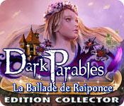 Dark Parables: La Ballade de Raiponce Edition Collector