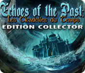 Echoes of the Past: Les Citadelles du Temps Edition Collector