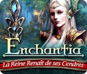 Enchantia: La Reine Renaît de ses Cendres