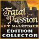 Fatal Passion: Art Maléfique Edition Collector