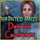 Haunted Halls: Dans vos Cauchemars