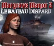 Margrave Manor 2: Le Bateau Disparu
