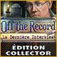 Off the Record: La Dernière Interview Édition Collector