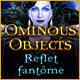 Ominous Objects: Reflet Fantôme