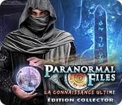 Paranormal Files: La Connaissance Ultime Édition Collector