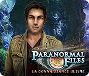 Paranormal Files: La Connaissance Ultime