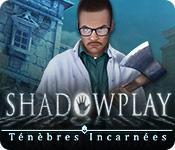 Shadowplay: Ténèbres Incarnées – Solution
