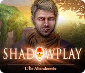 Shadowplay: L'Île Abandonnée