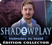 Shadowplay: Murmures du Passé Édition Collector