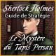 Sherlock Holmes: Le Mystère du Tapis Persan - Guide de Stratégie