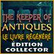 The Keeper of Antiques: Le Livre Régénéré Édition Collector