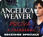 Angelica Weaver: Prova a prendermi Edizione Speciale