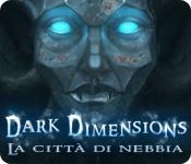 Dark Dimensions: La città di nebbia