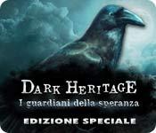 Dark Heritage: I guardiani della speranza Edizione Speciale