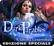 Dark Parables: L'Ultima Cenerentola Edizione Speciale