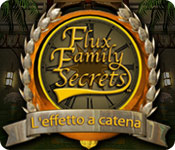 Flux Family Secrets: L'effetto a catena