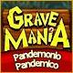 Grave Mania: Pandemonio Pandemico