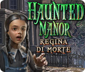 Haunted Manor: Regina di morte