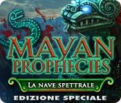 Mayan Prophecies: La nave spettrale Edizione Speciale