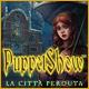 PuppetShow: La città perduta