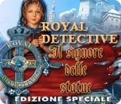 Royal Detective: Il signore delle statue Edizione Speciale