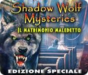 Shadow Wolf Mysteries: Il matrimonio maledetto Edizione Speciale