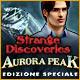Strange Discoveries: Monte Aurora Edizione Speciale