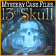 Mystery Case Files ®: 13th Skull ™