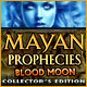 Mayan Prophecies: Blood Moon Collector's Edition